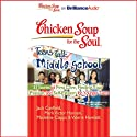 Chicken Soup for the Soul: Teens Talk Middle School - 33 Stories of First Love, Finding Your Passion and Self-Esteem Audiobook by Jack Canfield, Mark Victor Hansen, Madeline Clapps, Valerie Howlett Narrated by Ellen Grafton, Tom Parks