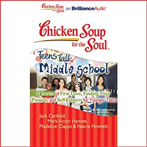 Chicken Soup for the Soul: Teens Talk Middle School - 33 Stories of First Love, Finding Your Passion and Self-Esteem Audiobook