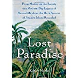Lost Paradise: From Mutiny on the Bounty to a Modern-Day Legacy of Sexual Mayhem, the Dark Secrets of Pitcairn Island Revealedby Kathy Marks