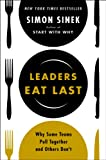 Leaders Eat Last: Why Some Teams Pull Together and Others Don't, by Simon Sinek (2014)