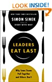 Leaders Eat Last: Why Some Teams Pull Together and Others Don�t