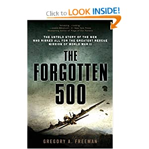 The Forgotten 500: The Untold Story of the Men Who Risked All for the Greatest Rescue Mission of World War II by