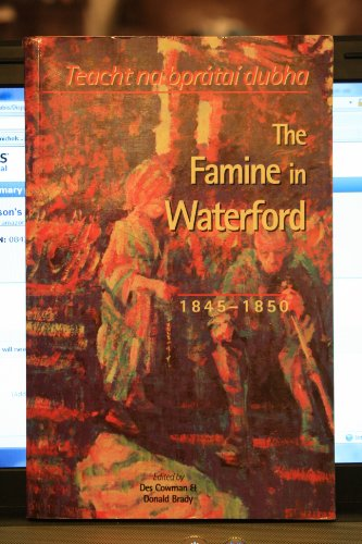The Famine in Waterford, 1845-1850: Teacht Na Bpratai Dubha