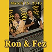 Ron & Fez, March 15, 2013 | [Ron & Fez]