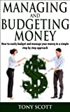 Managing and Budgeting Money:  How to easily budget and manage your money in a simple step by step approach (Money management, Saving money, Money tips, ... Financial freedom, Personal finance)