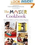 The Maker Cookbook: Recipes for Child...