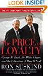 The Price of Loyalty: George W. Bush,...