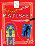 Hello Matisse: Get to Know Matisse through Stories, Games and Draw-It-Yourself Fun