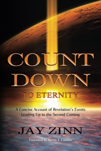 Countdown to Eternity: A Concise Account of Revelation's Events Leading Up to the Second Coming