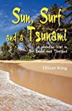 Oliver King Sun Surf and a Tsunami: A Paradise Lost in Sri Lanka and Thailand