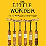 The Little Wonder: The Remarkable History of Wisden | Robert Winder