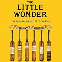 The Little Wonder: The Remarkable History of Wisden (       UNABRIDGED) by Robert Winder Narrated by Cameron Stewart