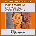 La ragazza con la treccia Hörbuch von Dacia Maraini Gesprochen von: Maria Grazia Mandruzzato, Eleonora Calamita, Alessandra Bedino
