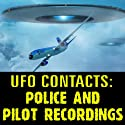 UFO Contacts: Police and Pilot Recordings  by Reality Entertainment Narrated by uncredited