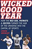 Steve Buckley Wicked Good Year: How the Red Sox, Patriots & Celtics Turned the Hub of the Universe Into the Capital of Sports