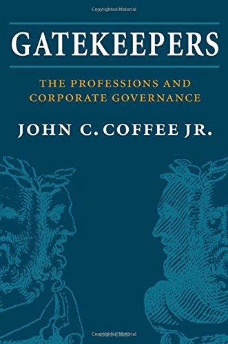 Gatekeepers: The Role of the Professions in Corporate Governance: The Professions and Corporate Governance (Clarendon Lectures in Management Studies)