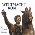 Weltmacht Rom: Die Geschichte eines Imperiums | Ulrich Offenberg