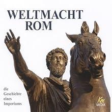 Weltmacht Rom: Die Geschichte eines Imperiums Hörbuch von Ulrich Offenberg Gesprochen von: Achim Höppner