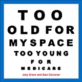 Too Old for MySpace, Too Young for Medicare (0740771086) by Green, Joey