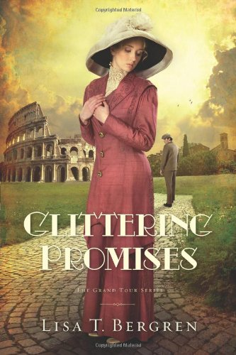 Glittering Promises: A Novel (Grand Tour Series), Bergren, Lisa T.