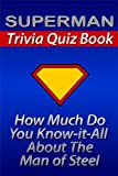 "The Superman Trivia Quiz Book: How Much Do You ""Know-it-All"" About the Man of Steel? (Know it All Book Series)"