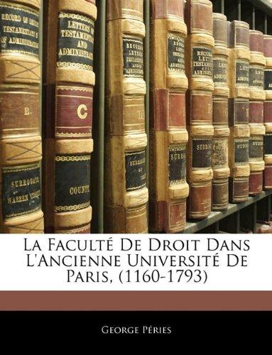 La Faculté De Droit Dans L'ancienne Université De Paris, (1160-1793)