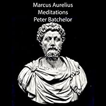 Meditations (       UNABRIDGED) by Marcus Aurelius Narrated by Peter Batchelor