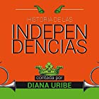 Historia de las independencias [The History of Independence] Audiobook by Diana Uribe Narrated by Diana Uribe
