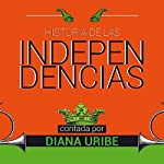Historia de las independencias [The History of Independence] | Diana Uribe