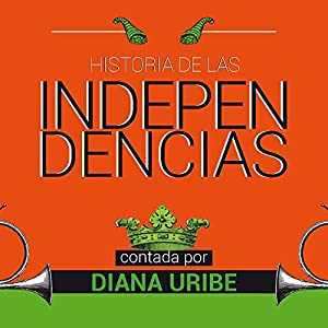 Historia de las independencias [The History of Independence] Audiobook