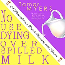 No Use Dying Over Spilled Milk: An Amish Bed and Breakfast Mystery with Recipes (PennDutch #3) (       UNABRIDGED) by Tamar Myers Narrated by Caroline Miller