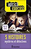 Myst�res et d�tectives : 5 histoires pour les 10-13 ans (R�cits Express)