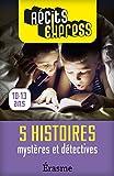 Mystères et détectives : 5 histoires pour les 10-13 ans (Récits Express)...