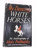 img - for My Dancing White Horses, The Autobiography of Alois Podhajsky book / textbook / text book