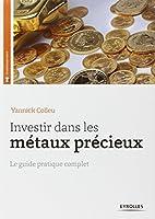 Investir dans les métaux précieux : Le guide pratique complet