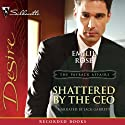 Shattered by the CEO: The Payback Affairs Audiobook by Emilie Rose Narrated by Jack Garrett