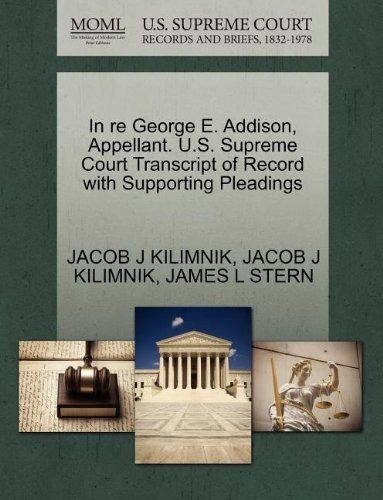 In re George E. Addison, Appellant. U.S. Supreme Court Transcript of Record with Supporting Pleadings