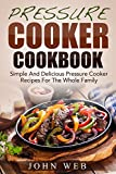 Pressure Cooker: Pressure Cooker Cookbook - Simple And Delicious Pressure Cooker Recipes For The Whole Family (Crock Pot Recipes, Slow Cooker Recipes, Slow Cooking)