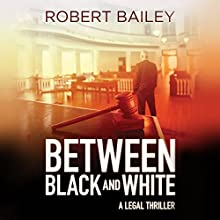 Between Black and White: McMurtrie and Drake Legal, Book 2 Audiobook by Robert Bailey Narrated by Eric G. Dove