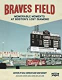 img - for Braves Field: Memorable Moments at Boston's Lost Diamond (The SABR Digital Library) (Volume 29) book / textbook / text book