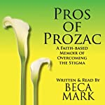 Pros of Prozac: A Faith-Based Memoir of Overcoming the Stigma | Beca Mark