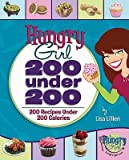 Hungry Girl: 200 Under 200: 200 Recipes Under 200 Calories [Paperback]