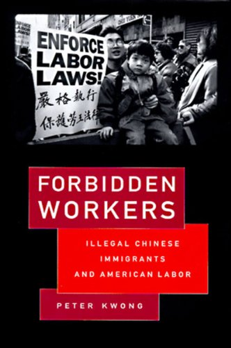 Forbidden Workers: Illegal Chinese Immigrants and...