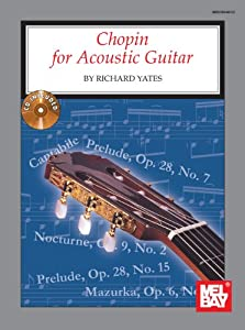 Chopin For Acoustic Guitar With Cd Acoustic Guitar Series by Mel Bay Publications Inc