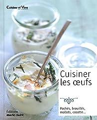 Cuisiner les oeufs cuisine et vins de france babelio - Cuisiner des oeufs ...