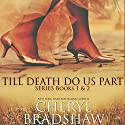 Till Death Do Us Part Series: Books 1-2 (       UNABRIDGED) by Cheryl Bradshaw Narrated by Teri Schnaubelt