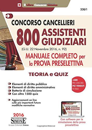 CONCORSO CANCELLIERI - 800 ASSISTENTI GIUDIZIARI - MANUALE COMPLETO PER LA PROVA PRESELETTIVA - TEORIA E QUIZ
