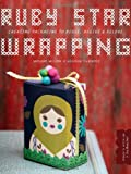 img - for Ruby Star Wrapping: Creating Packaging to Reuse, Regive, and Relove book / textbook / text book