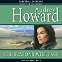 The Seasons Will Pass (       UNABRIDGED) by Audrey Howard Narrated by Carole Boyd