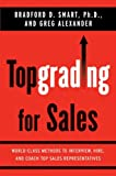 img - for Topgrading for Sales: World-Class Methods to Interview, Hire, and Coach Top SalesRepresentatives [Hardcover] [2008] (Author) Bradford D. Smart Ph.D., Greg Alexander book / textbook / text book